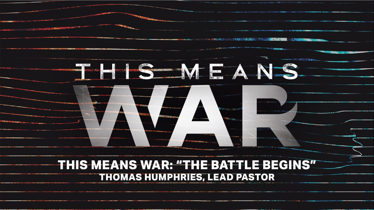 """This Means War   """"The Battle Begins""""   Thomas Humphries, Lead Pastor"""
