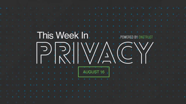 This Week in Privacy: 16 August 2021