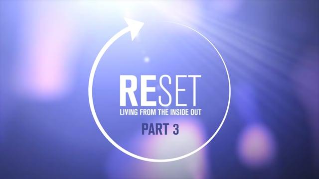 Reset | Part 3 | 8-15-21