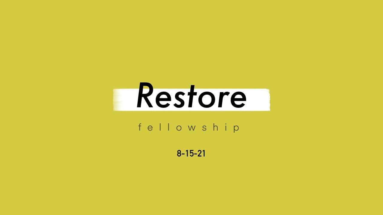 8_15_21 Restore Fellowship Sunday Service