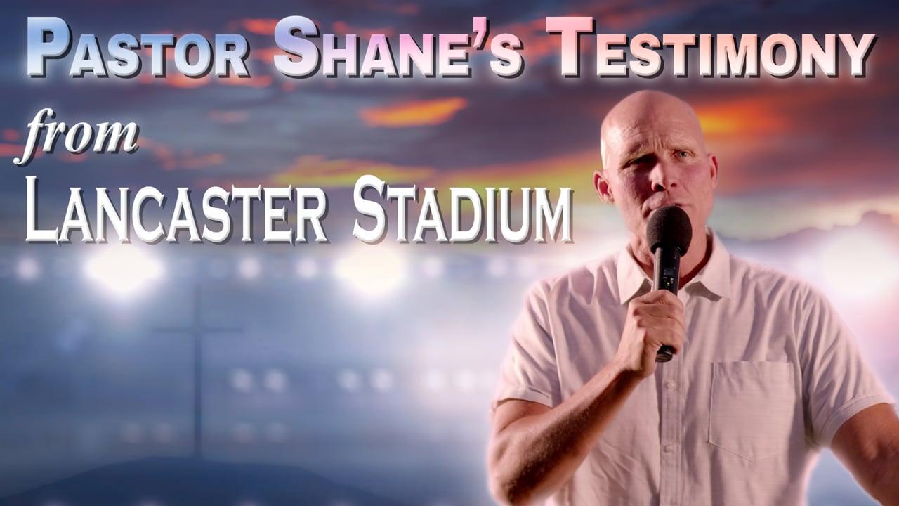 Pastor Shane's Testimony from Lancaster Stadium - Abridged Version.mp4