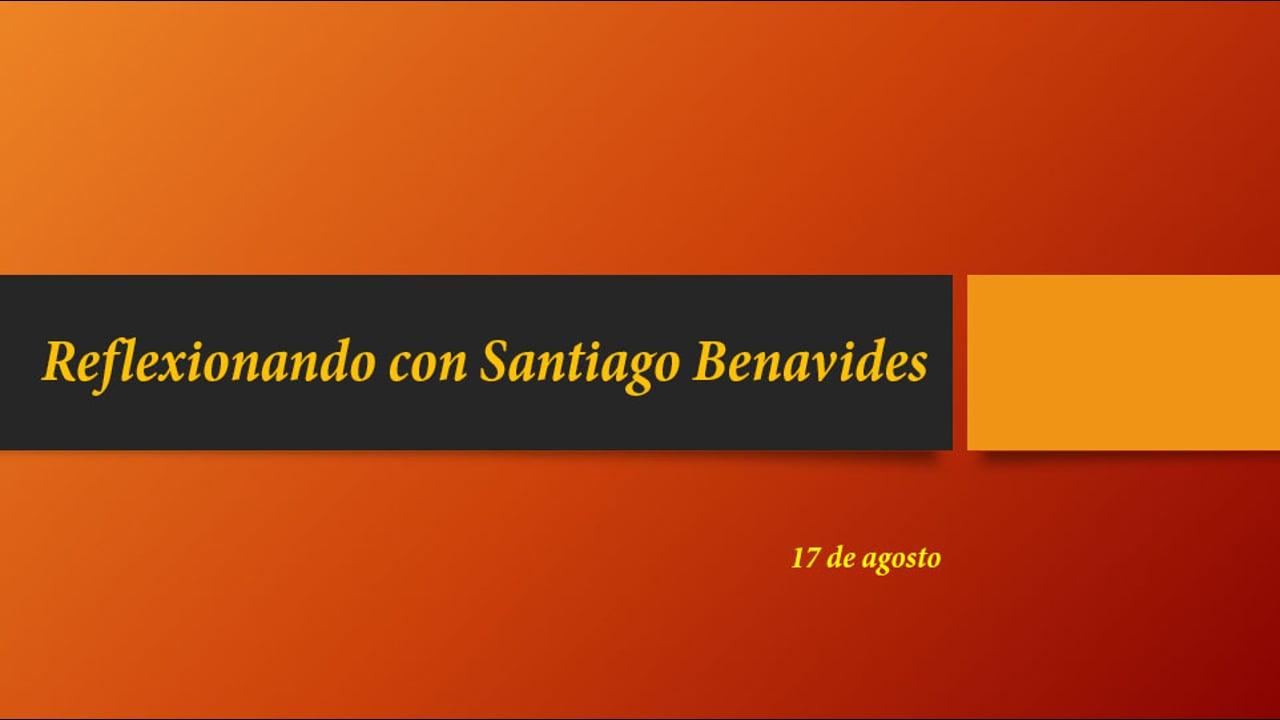 Reflexionando con Santiago Benavides.