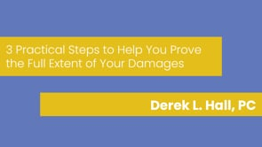 Derek L. Hall, PC - 3 Practical Steps to Help You Prove the Full Extent of Your Damages-Short