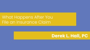 Derek L. Hall, PC - What Happens After You File an Insurance Claim