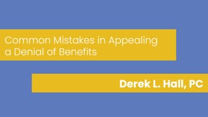 Derek L. Hall, PC - Common Mistakes in Appealing a Denial of Benefits
