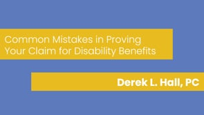 Derek L. Hall, PC - Common Mistakes in Proving Your Claim for Disability Benefits