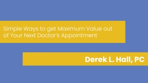 Derek L. Hall, PC - Simple Ways to get Maximum Value out of Your Next Doctor's Appointment
