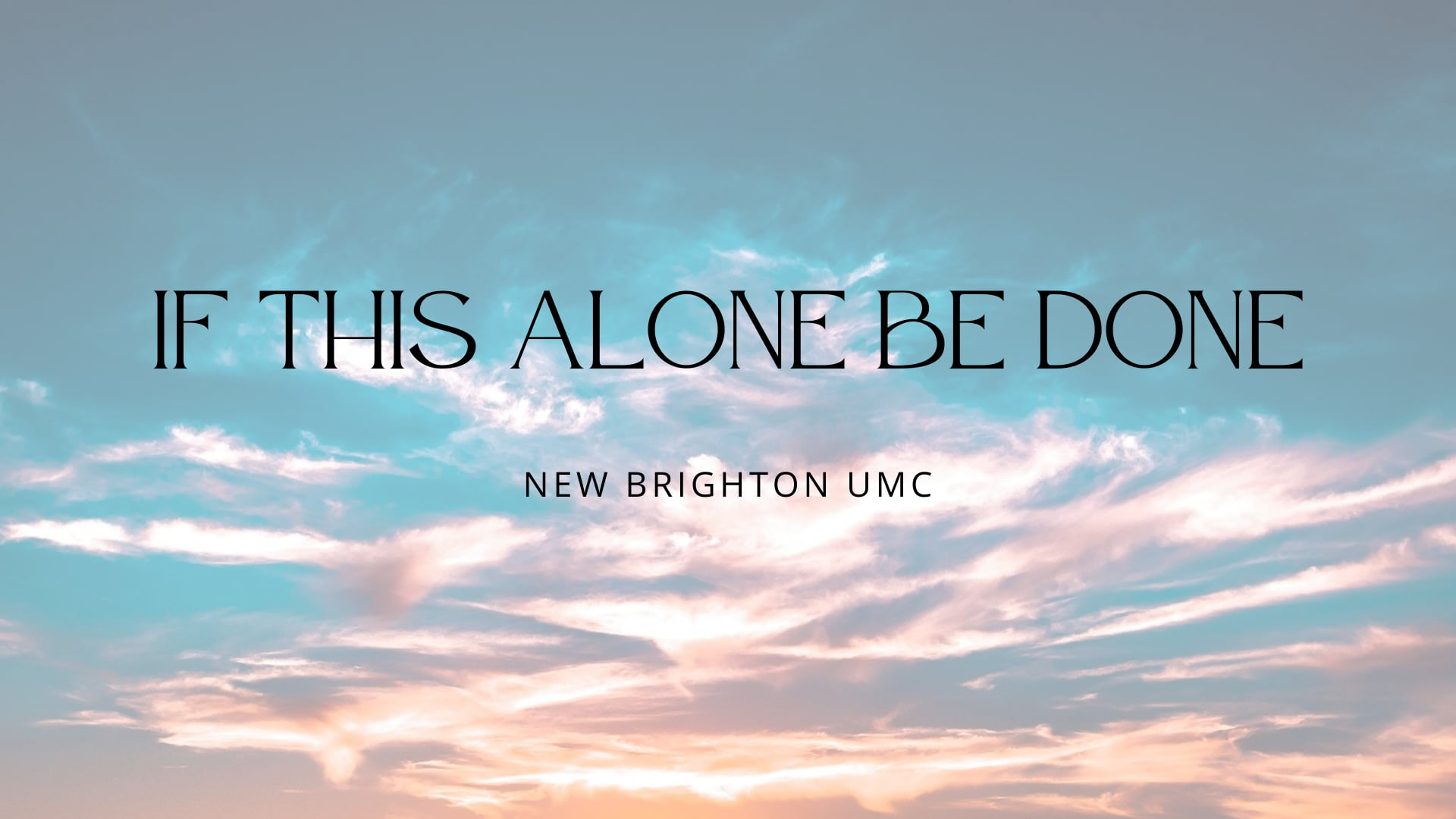 """Sunday August 22, 2021 Online Worship """"If This Alone Be Done"""""""