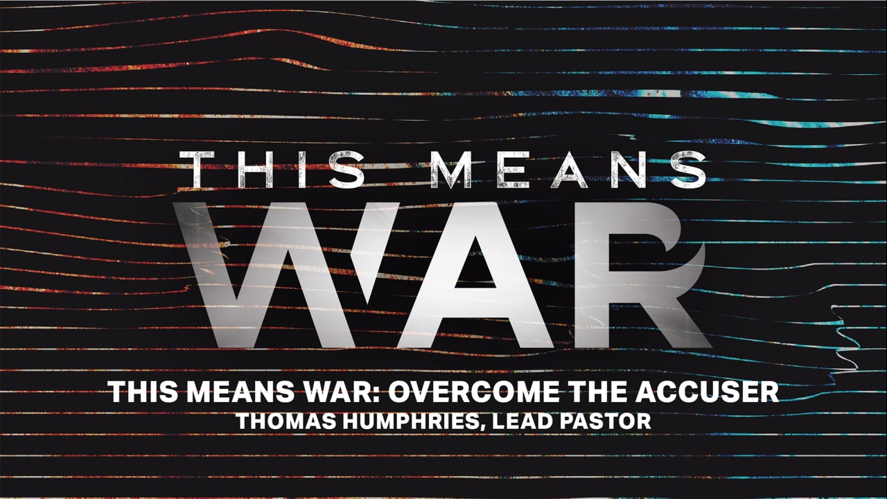 This Means War: Overcome the Accuser   Thomas Humphries, Lead Pastor