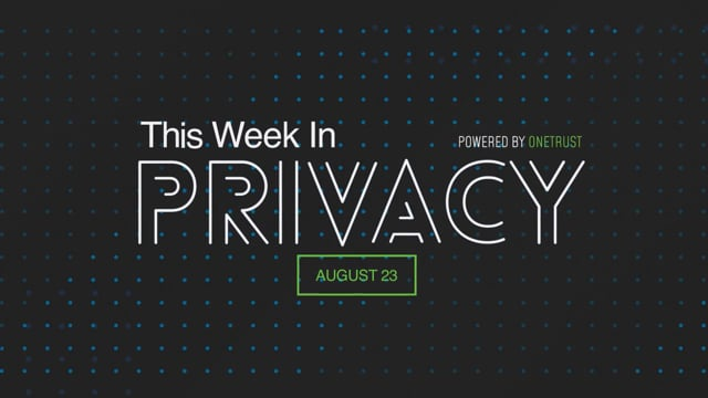 This Week in Privacy: 23 August 2021