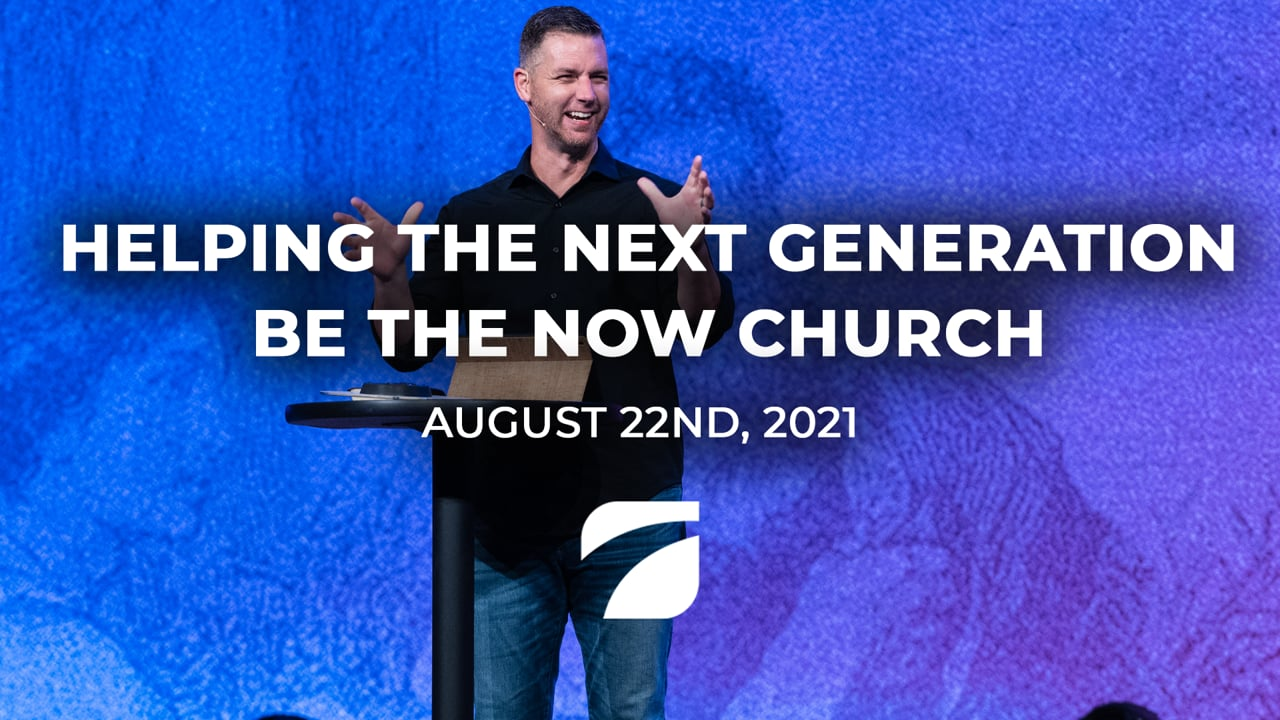 Helping the Next Generation be the NOW Church - Pastor Shane Pruitt (August 22nd, 2021)