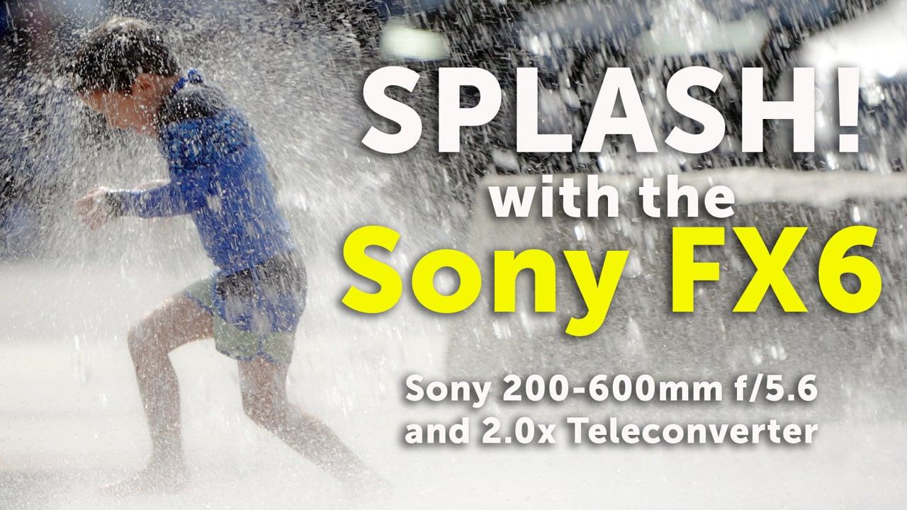 Sony FX6:  Splash Park @ 120 fps slow-motion with 200-600mm lens