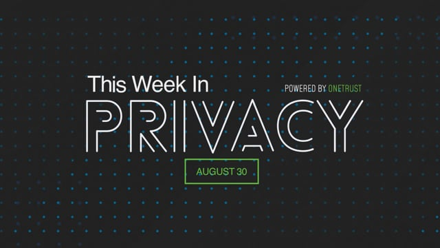 This Week in Privacy: 30 August 2021