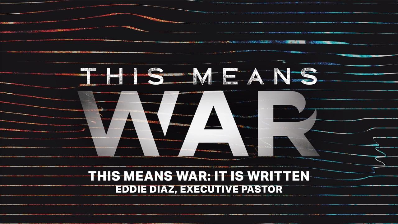 This Means War: It Is Written   Eddie Diaz, Executive Pastor