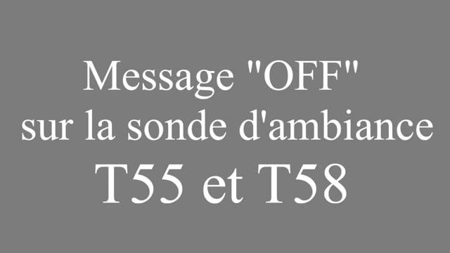 595821837 APC - Le message OFF sur les sondes T55 et T58