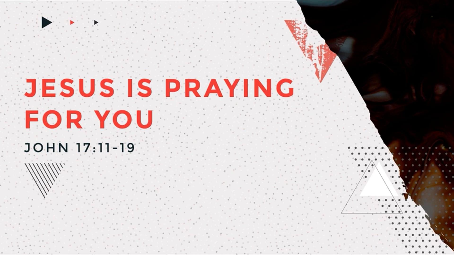 Jesus Is Praying for You - John 17_11-19.mp4