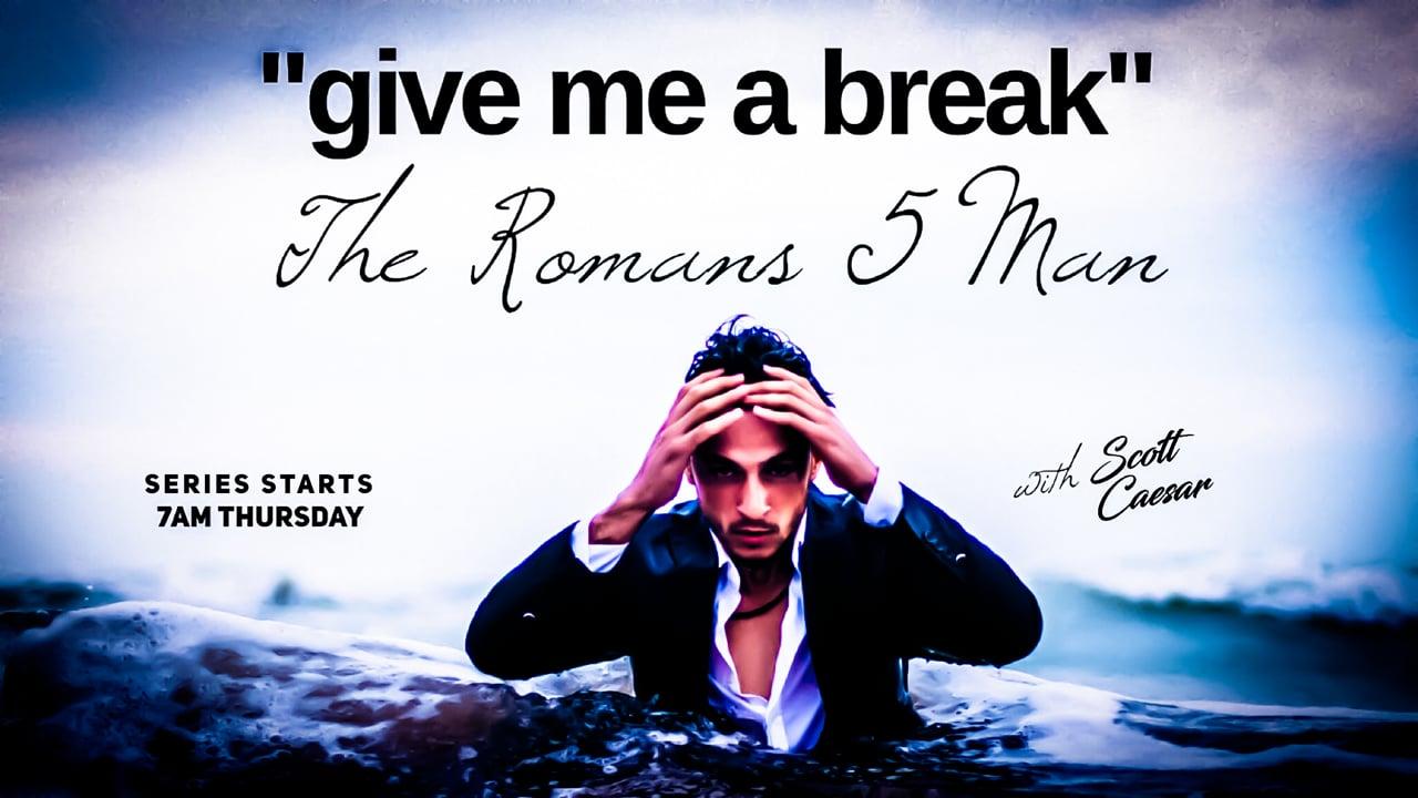Give Me a Break - The Romans 5 Man