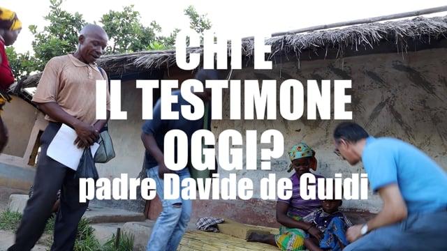 CHI E' TESTIMONE OGGI? Padre Davide De Guidi