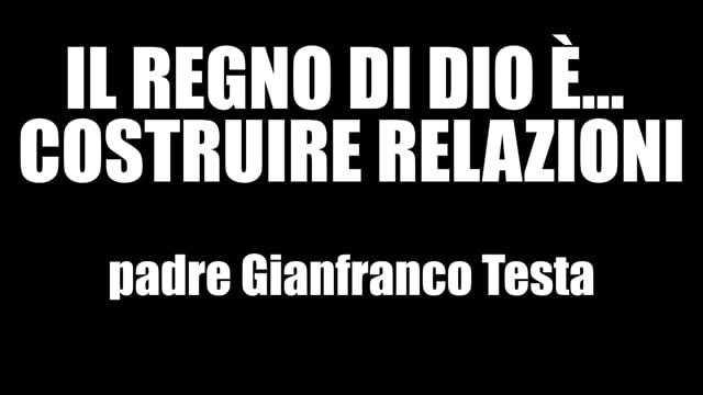 IL REGNO DI DIO E'... COSTRUIRE RELAZIONI Padre Gianfranco Testa