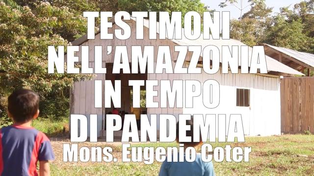 TESTIMONI NELL'AMAZZONIA IN TEMPO DI PANDEMIA Mons. Eugenio Coter
