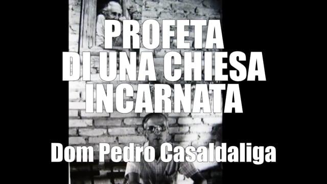 PROFETA IN UNA CHIESA INCARNATA Dom Pedro Casaldaliga