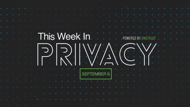 This Week in Privacy: 6 September 2021