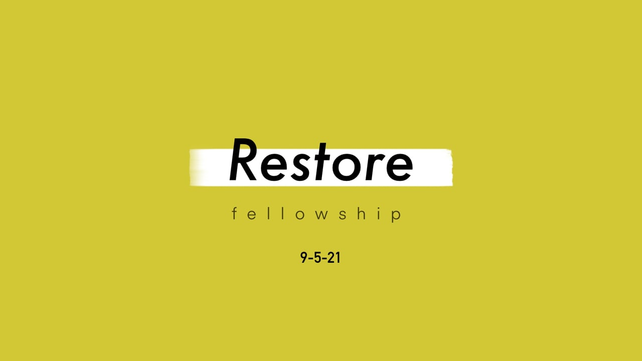 9_5_21 Restore Fellowship Sunday Service