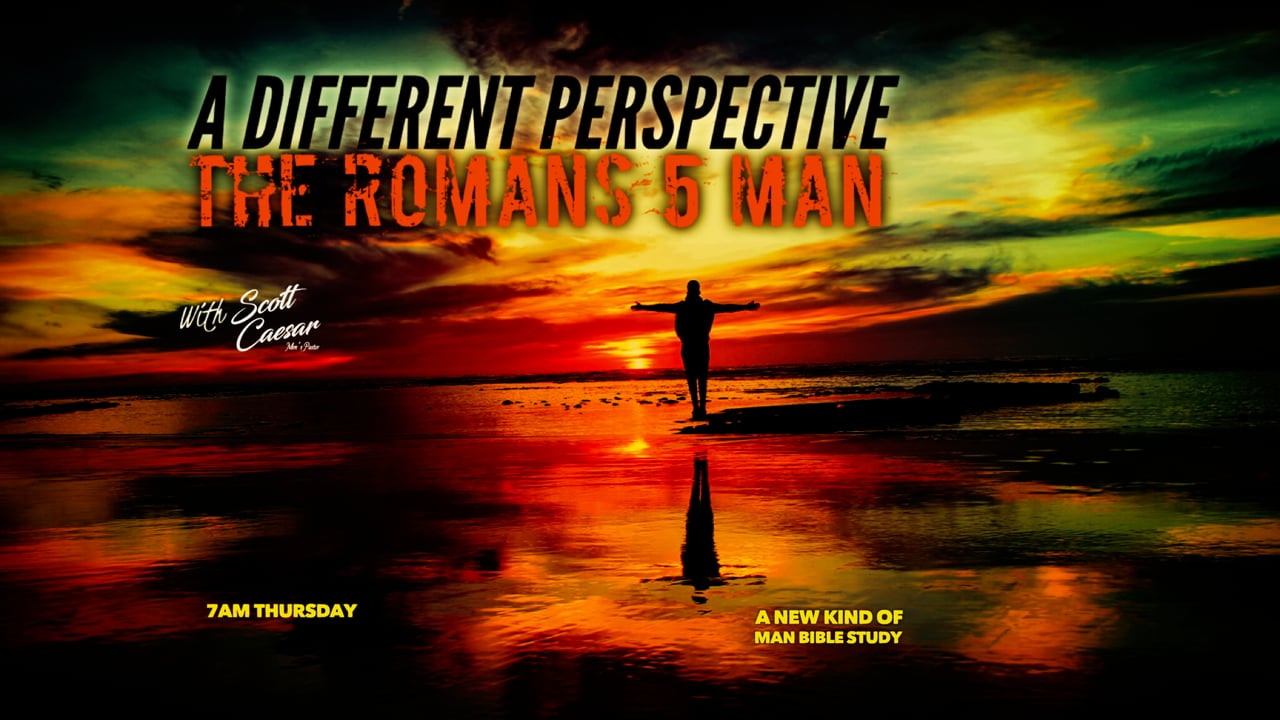 A Different Perspective - The Romans 5 Man