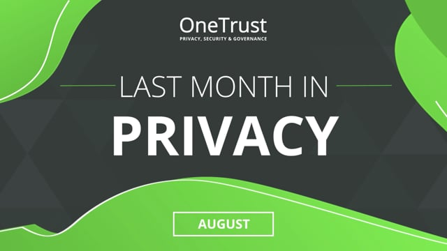 Last Month in Privacy: August 2021