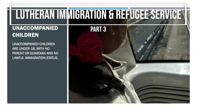 Part 3: Unaccompanied Children