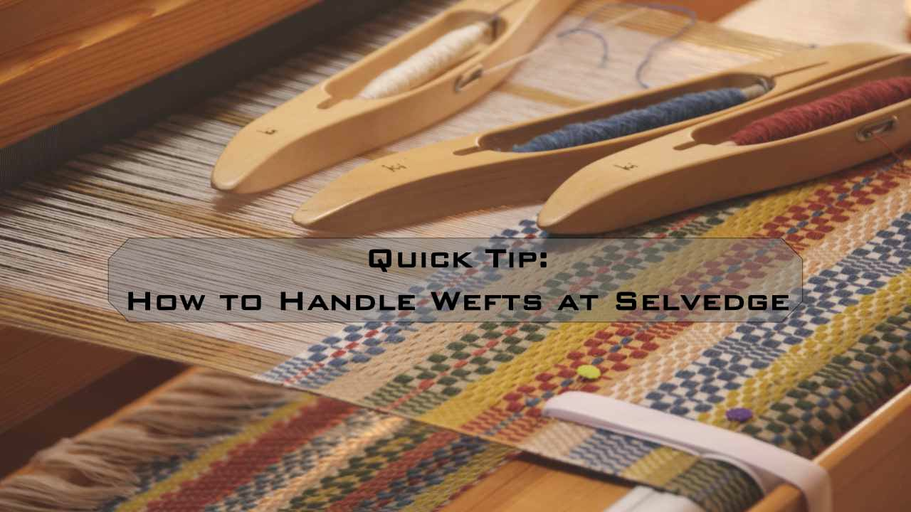 Quick Tip: How to Handle Wefts at Selvedge.mp4