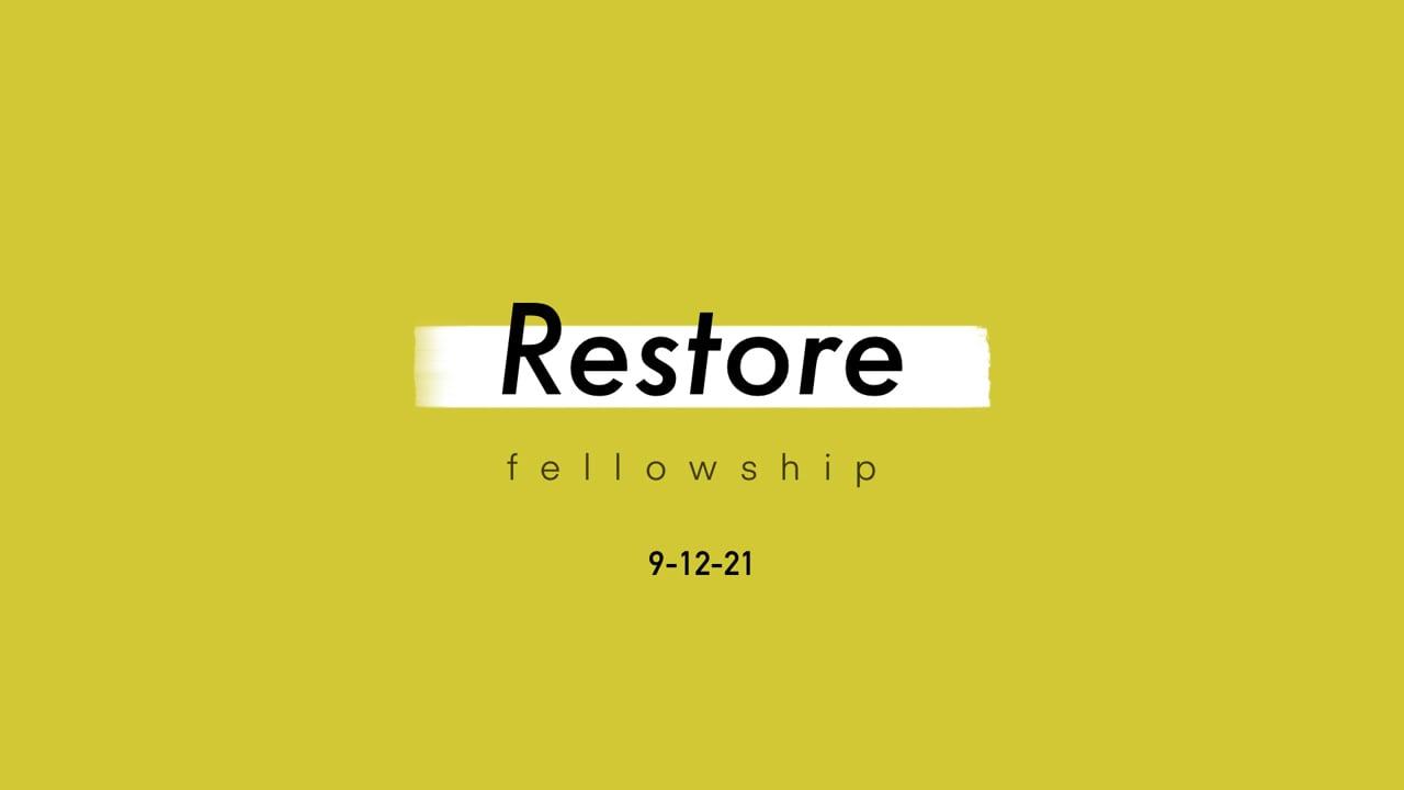 9_12_21 Restore Fellowship Sunday Service