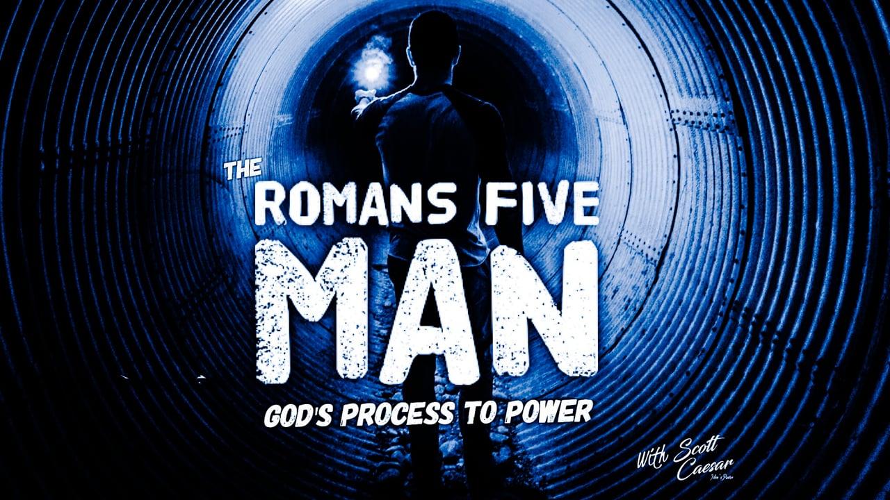 God's Process to Power - The Romans 5 Man