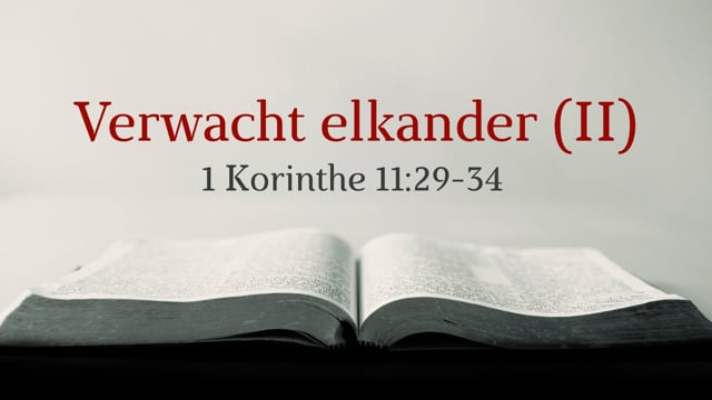 Preek 1 Korinthe 11: Verwacht elkander (II) | Ds. J. IJsselstein