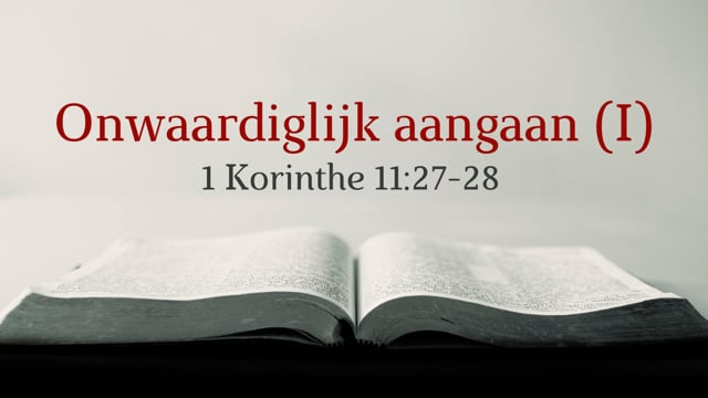 Preek 1 Korinthe 11: Onwaardiglijk eten en drinken (I)   Ds. J. IJsselstein