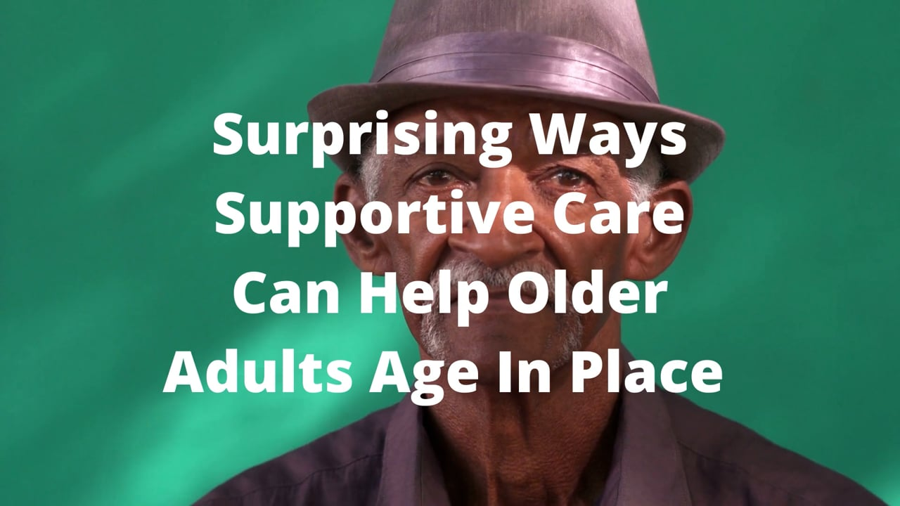 Surprising ways supportive care can help older adults age in place