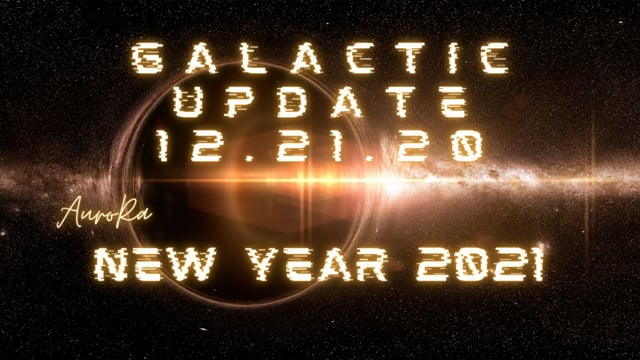 Galactic Update 12.21.2020 & New Year 2021