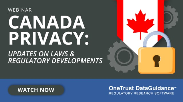 Canada Privacy: Updates on Laws & Regulatory Developments