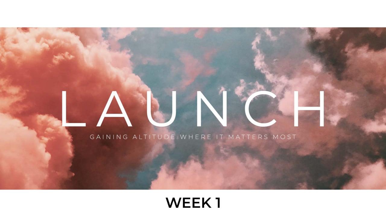 Launch: Week 1