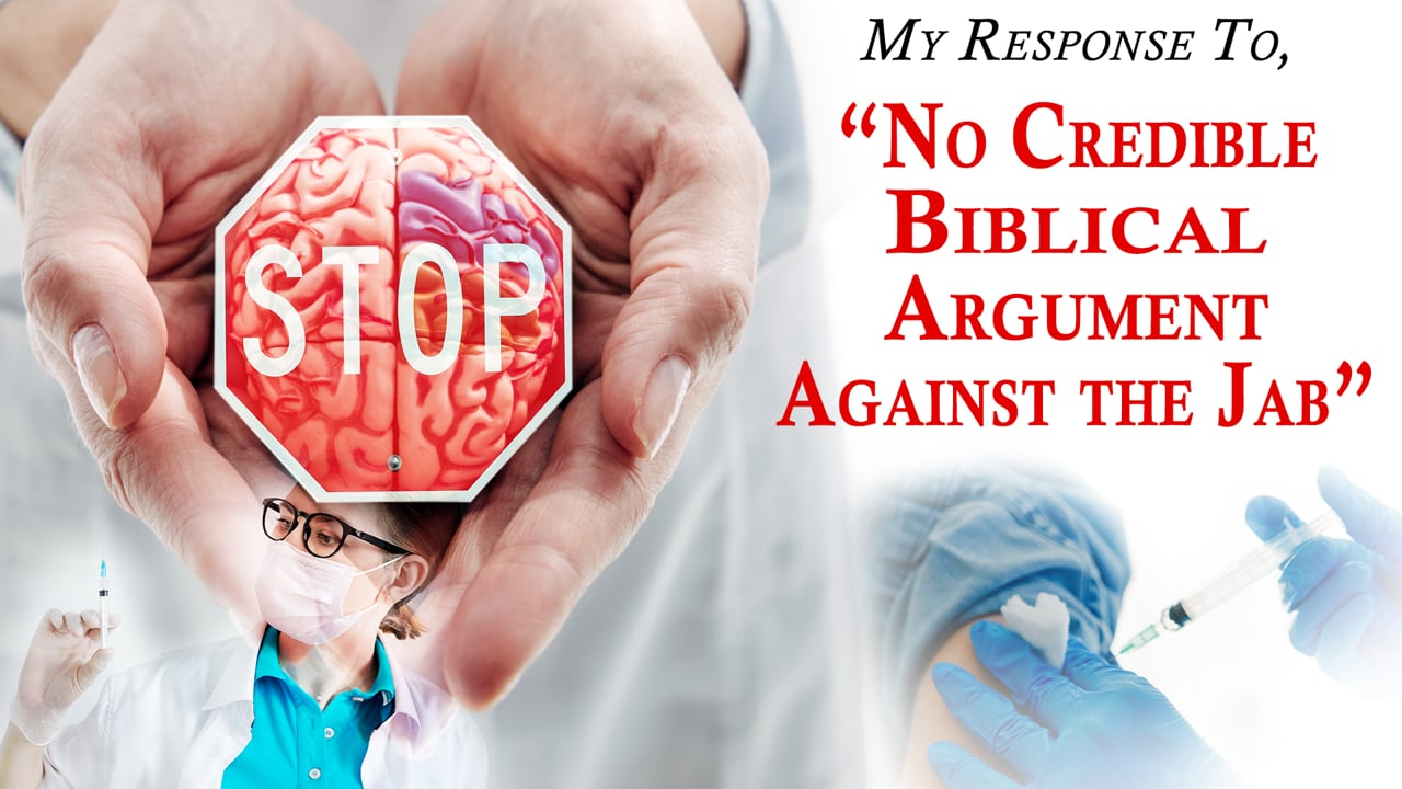 """My Response To, """"No Credible Biblical Argument Against the Jab"""".mp4"""