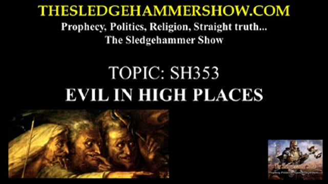 THE SLEDGEHAMMER SHOW SH353 EVIL IN HIGH PLACES