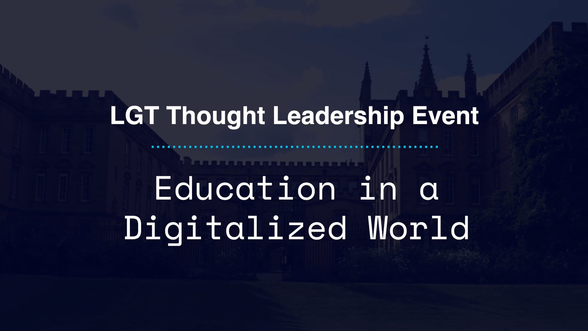 The LGT Thought Leadership Event 'Education in a Digitalized World' at New College Oxford
