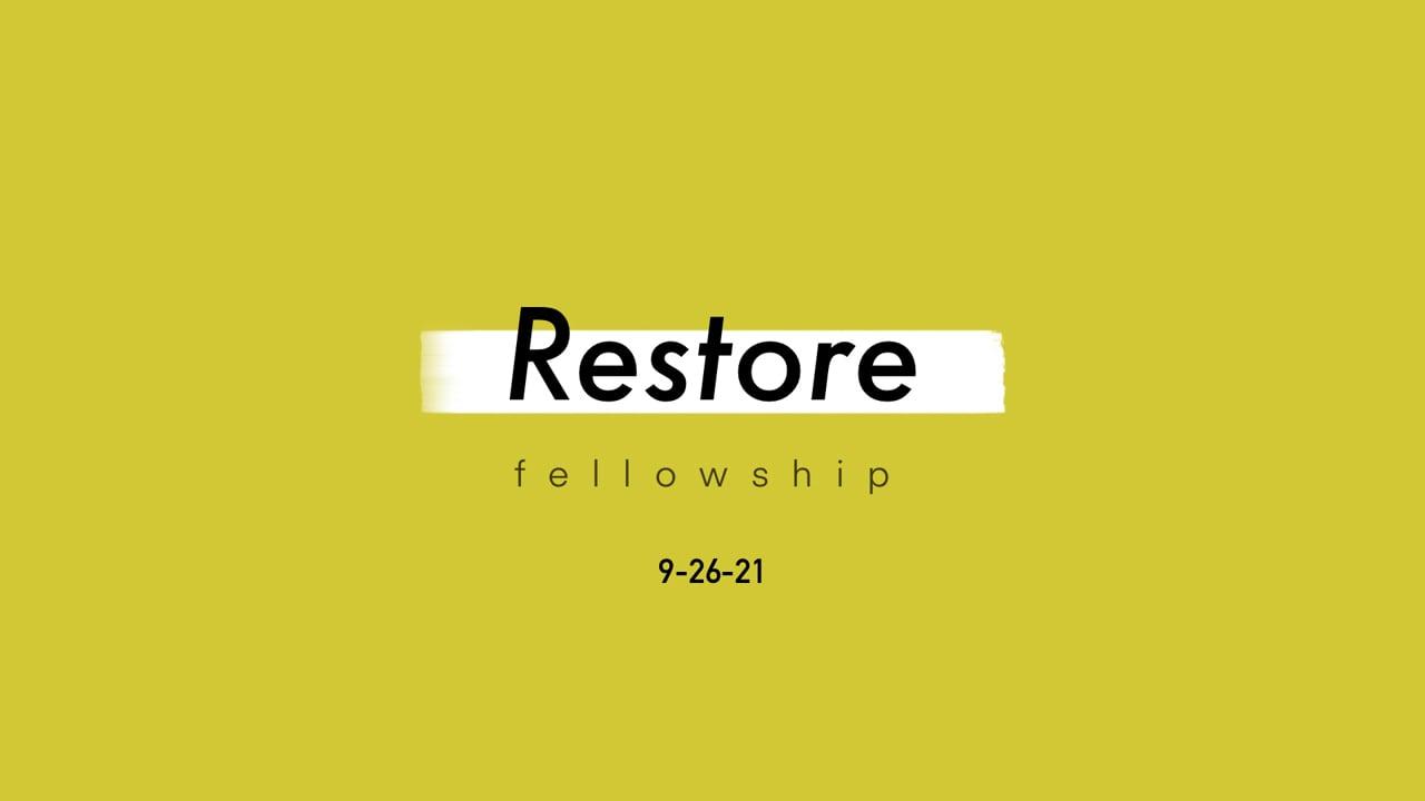 9_26_21 Restore Fellowship Sunday Service
