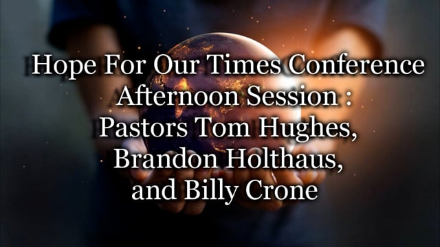 Hope For Our Times Conference Afternoon Session: Pastors Tom Hughes, Brandon Holthaus, and Billy Crone