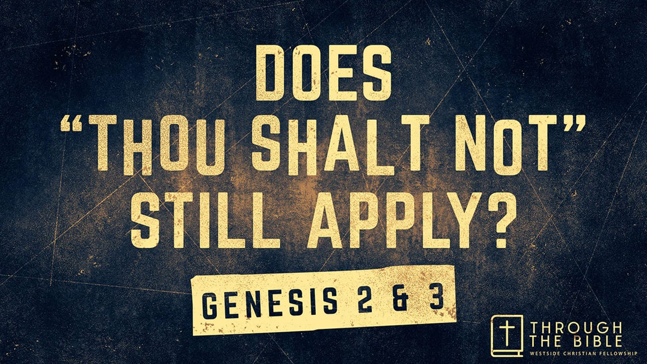 Does Thou Shalt Not Still Apply - Genesis 2 & 3 | Pastor Shane Idleman