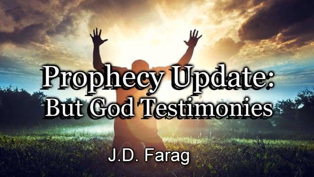 Prophecy Update: But God Testimonies