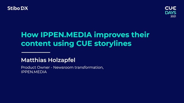 How IPPEN.MEDIA Improves their Content using CUE Storylines by Matthias Holzapfel - CUE Days 2021