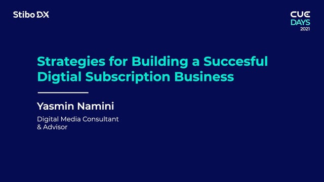 Strategies for Building a Successful Digital Subscription Business by Yasmin Namini - CUE Days 2021