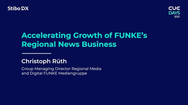Accelerating Growth of FUNKE's Regional News Business by Christoph Rüth - CUE Days 2021