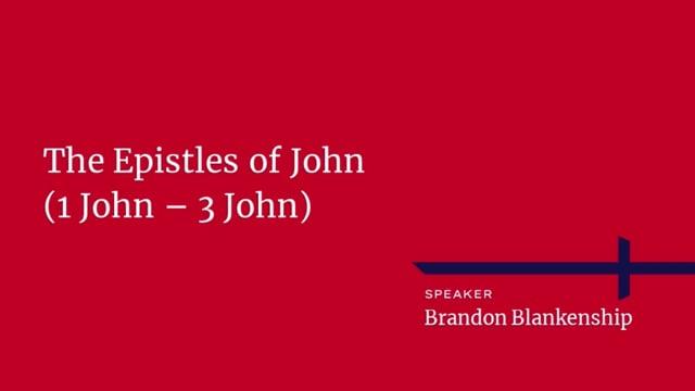 The Epistles of John – 1 John 2 – Brandon Blankenship – 10_1_2021